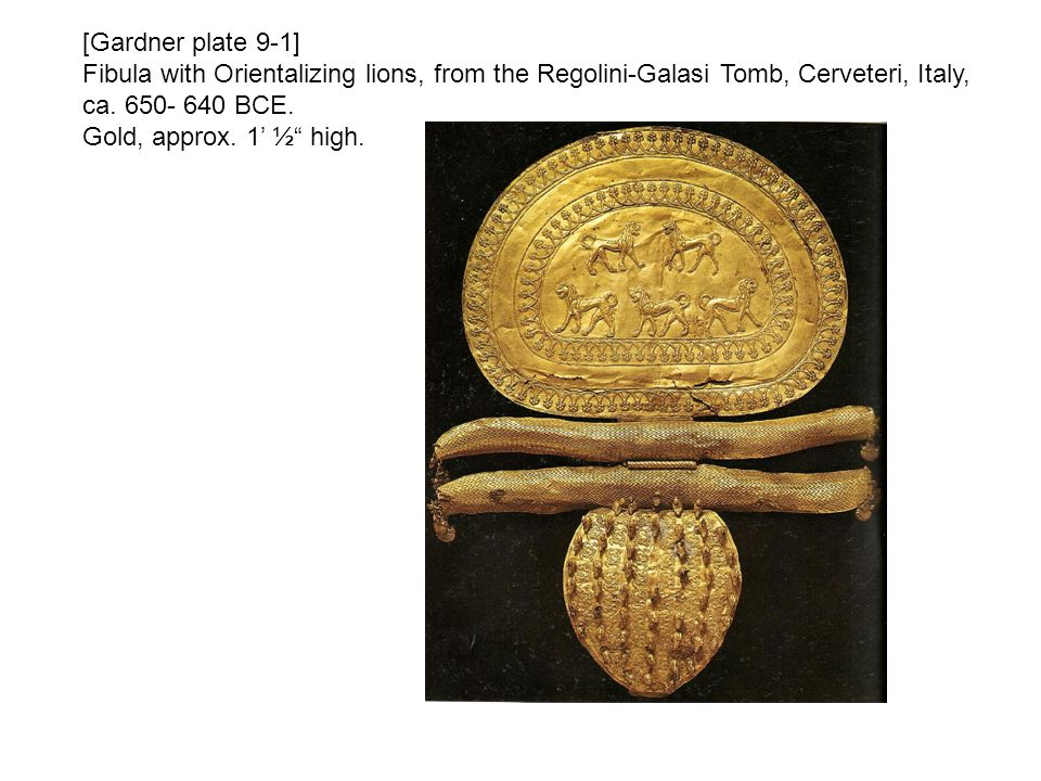 [Gardner plate 9-1] Fibula with Orientalizing lions, from the Regolini-Galasi Tomb, Cerveteri, Italy, ca. 650- 640 BCE.